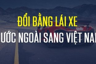 doi bang lai xe cua anh sang viet nam hcm 310x205 - Dịch Vụ Đổi Bằng Lái Xe Của Anh Sang Việt Nam Uy Tín Tại TPHCM
